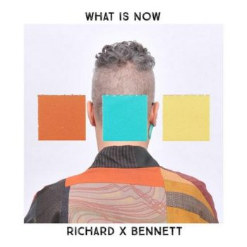 Richard X Bennett - What Is Now (2017)