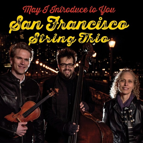 San Francisco String Trio - May I Introduce To You (2017)