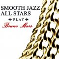 Smooth Jazz All Stars - Smooth Jazz All Stars Play Bruno Mars (2018)