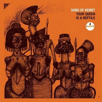 Sons of Kemet - Your Queen Is A Reptile (2018)