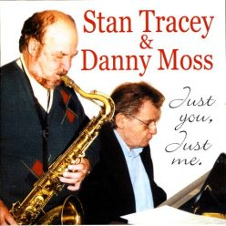 Stan Tracey & Danny Moss - Just You, Just Me (2004)