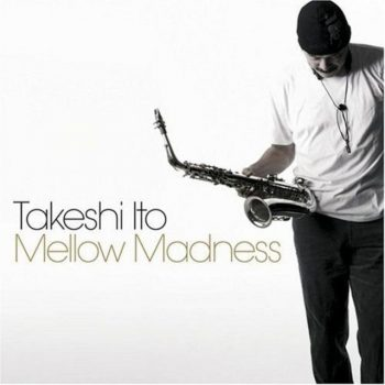 Takeshi Itoh - Mellow Madness (2007)
