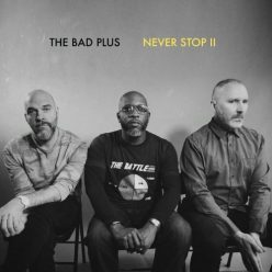 The Bad Plus - Never Stop II (2018)