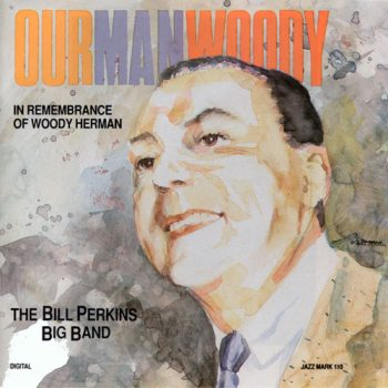 The Bill Perkins Big Band - Our Man Woody (1991)