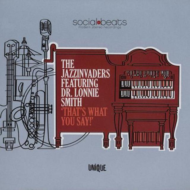 The Jazzinvaders & Dr. Lonnie Smith - That's What You Say! (2013)