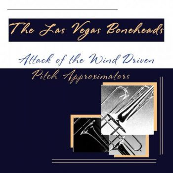 The Las Vegas Boneheads - Attack Of The Wind Driven Pitch Approximators (2017)