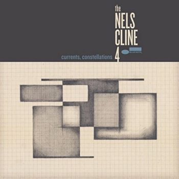 The Nels Cline 4 - Currents, Constellations (2018)