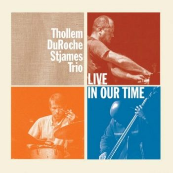 Thollem/DuRoche/St. James Trio - Live in Our Time (2018)