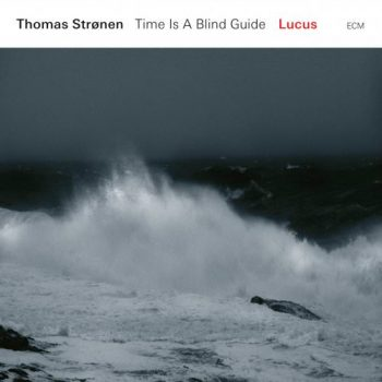 Thomas Strønen & Time Is A Blind Guide - Lucus (2018)