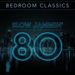 VA - Bedroom Classics: Slow Jammin' in The 80's (2017)