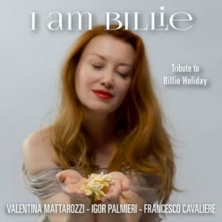 Valentina Mattarozzi - I Am Billie: Tribute To Billie Holiday (2017)