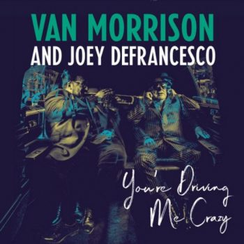 Van Morrison And Joey DeFrancesco - You're Driving Me Crazy (2018)