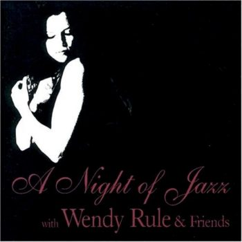 Wendy Rule - A Night Of Jazz With Wendy Rule And Friends (2004)
