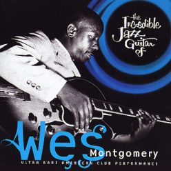 Wes Montgomery - The Incredible Jazz Guitar Of Wes Montgomery (2009)