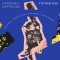 YuYing Hsu - Happened, Happening (2017)