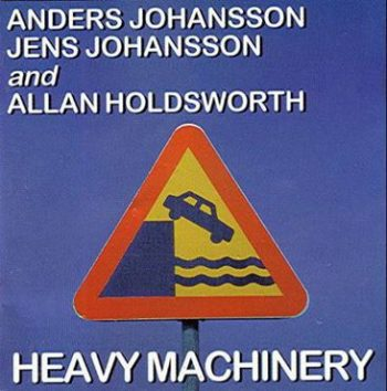 Anders Johansson, Jens Johansson And Allan Holdsworth - Heavy Machinery (1996)