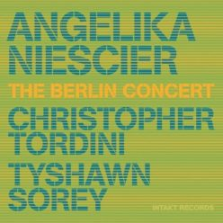 Angelika Niescier, Christopher Tordini, Tyshawn Sorey - The Berlin Concert (2018)