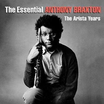 Anthony Braxton - The Essential Anthony Braxton: The Arista Years (2018)