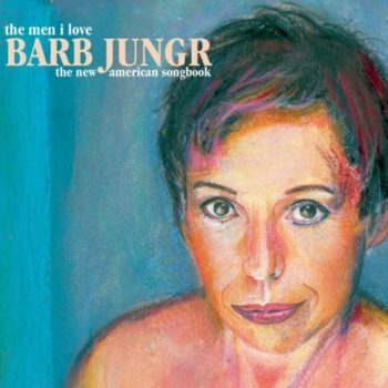 Barb Jungr - The Men I Love: The New American Songbook (2010/2013)