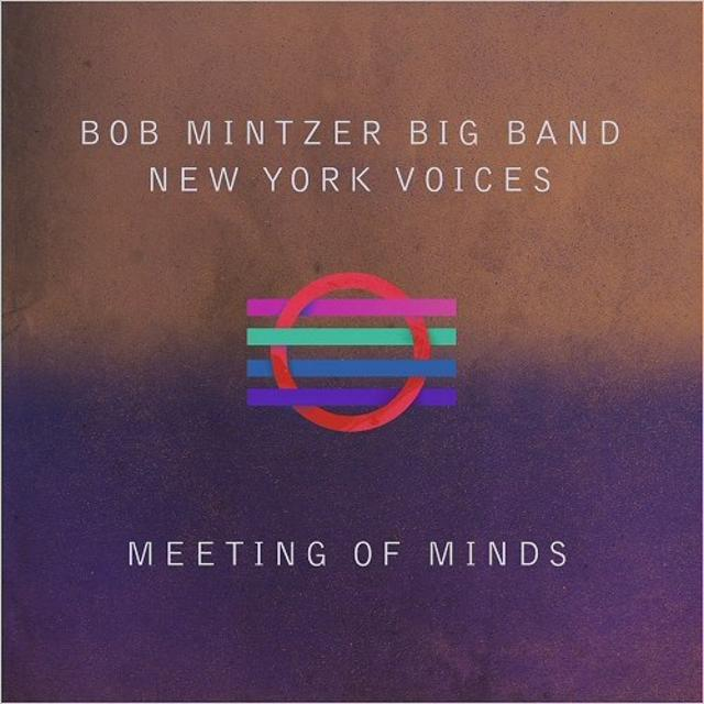 Bob Mintzer Big Band & New York Voices - Meeting Of Minds (2018)