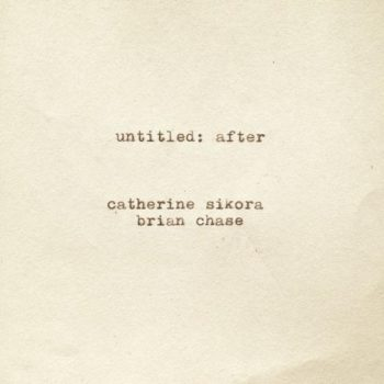Catherine Sikora & Brian Chase - untitled: after (2018)