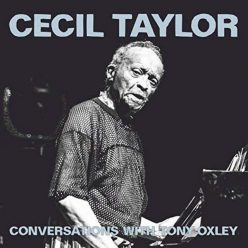Cecil Taylor, Tony Oxley - Conversations With Tony Oxley (Live) (2018)