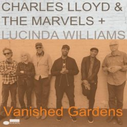 Charles Lloyd & The Marvels + Lucinda Williams - Vanished Gardens (2018)