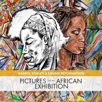 Darryl Yokley's Sound Reformation - Pictures At An African Exhibition (2018)