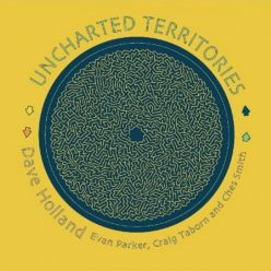 Dave Holland, Evan Parker, Craig Taborn and Ches Smith - Uncharted Territories (2018)