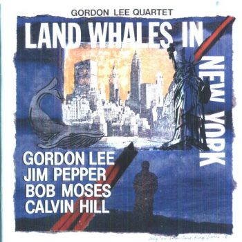 Gordon Lee, Jim Pepper, Calvin Hill, Bob Moses - Land Whales in New York (1983)