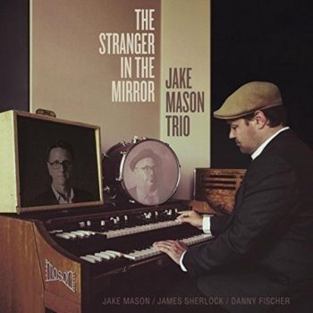 Jake Mason Trio - The Stranger In The Mirror (2018)