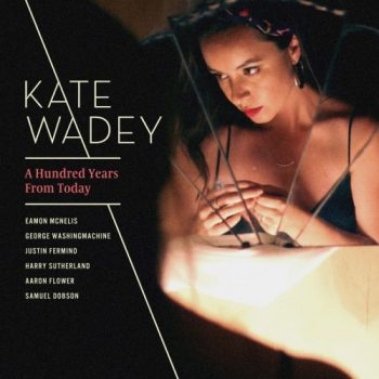 Kate Wadey - A Hundred Years From Today (2018)