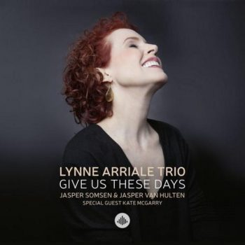 Lynne Arriale Trio - Give Us These Days (2018)