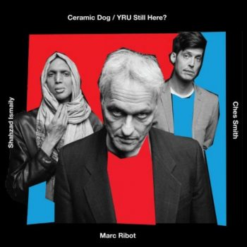 Marc Ribot's Ceramic Dog - YRU Still Here? (2018)