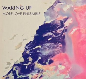 More Love Ensemble - Waking Up (2018)