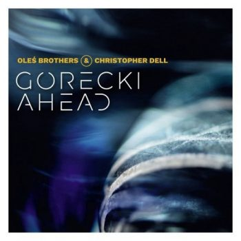 Oles Brothers & Christopher Dell - Górecki Ahead (2018)