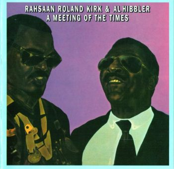 Rahsaan Roland Kirk & Al Hibbler - A Meeting Of The Times (2004)