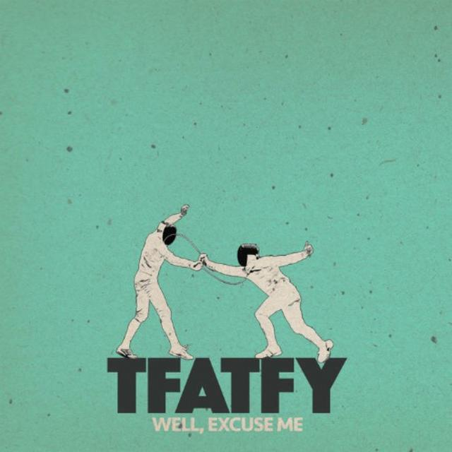 Tfatfy - Well, Excuse Me (2018)