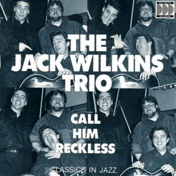The Jack Wilkins Trio - Call Him Reckless (1989)