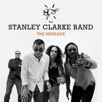 The Stanley Clarke Band - The Message (2018)