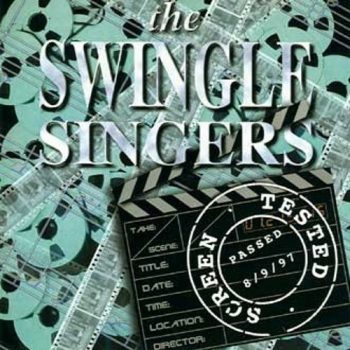 The Swingle Singers - Screen Tested (1999)