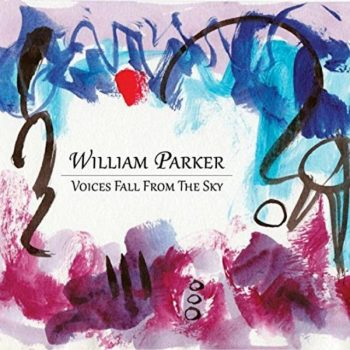 William Parker - Voices Fall From The Sky (2018)