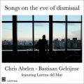 Chris Abelen & Bastiaan Geleijnse feat. Lorena del Mar - Songs On The Eve Of Dismissal (2018)