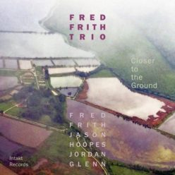 Fred Frith Trio - Closer to the Ground (2018)