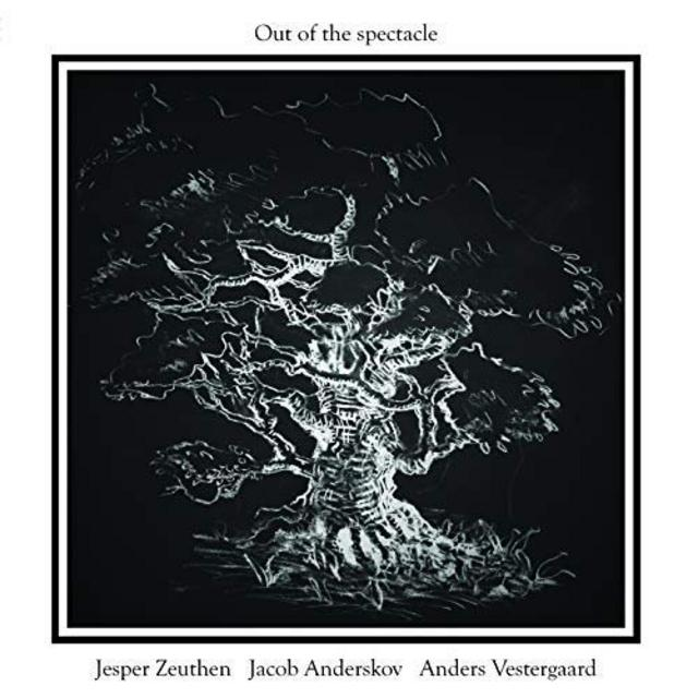 Jesper Zeuthen, Jacob Anderskov & Anders Vestergaard - Out of the Spectacle (Live) (2018)