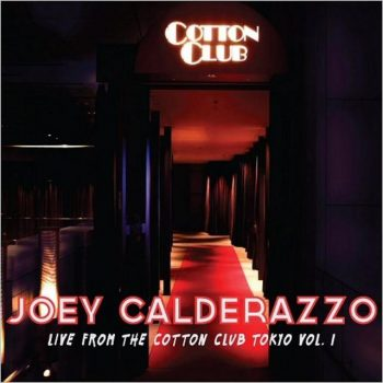 Joey Calderazzo - Live From The Cotton Club Tokyo Vol. 1 (2018)