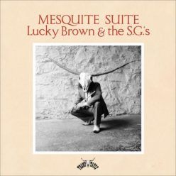 Lucky Brown & The S.G.'s - Mesquite Suite (2018)