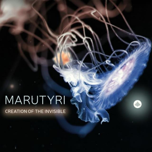 Marutyri - Creation Of The Invisible (2017)