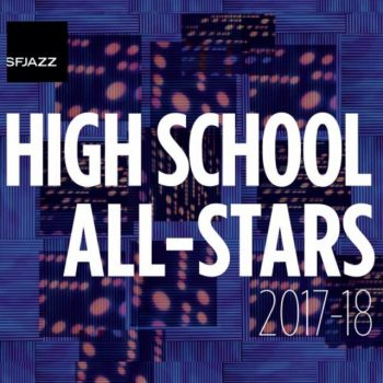 SFJAZZ High School All-Stars - High School All-Stars 2017-18 (2018)