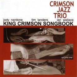 The Crimson Jazz Trio - King Crimson Songbook, Vol. 1 (2005)